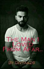 The Man I Loved From Afar - A Virat Kohli Fanfiction.  by Divyaa26