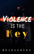 Violence Is The Key by Abjhind123