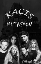 KAÇIŞ ( MUTASYON ) #WATTYS2017 (ARA VERİLDİ ) by serife-polatt