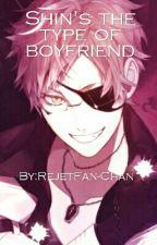 ?Shin's the type of boyfriend? by RejetFan-Chan