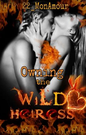 Owning The Wild Heiress(Book 1&2)(Completed) by 22_MonAmour