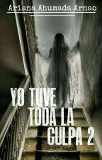 Yo Tuve Toda la Culpa 2  by AlejandraAhumar