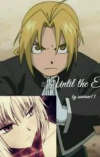 Until the End (Fullmetal Alchemist fanfiction) by Midori_Kasey