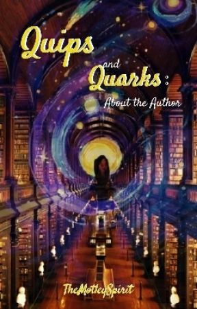 Quips and Quarks: About The Author by TheMotleySpirit