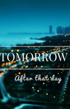 Tomorrow - after that day by whybeax