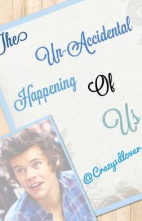 The Un-Accidental Happening Of Us by crazy1Dlover