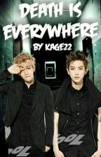 Death Is Everywhere [CHANBAEK/HUNHAN] {Tome 1; TERMINÉE} by Kage22