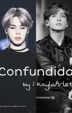 Confundida (Jimin , Jungkook y Tú) by KaylaArlette