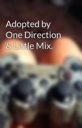 Adopted by One Direction & Little Mix. by BajanCanadianfangrl