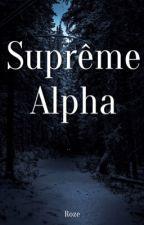 Suprême Alpha [En cours] by -Roze-