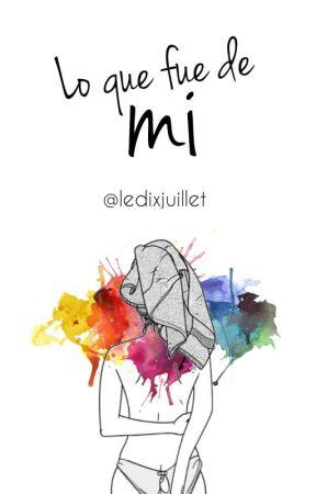 Lo que fue de mí by ledixjuillet