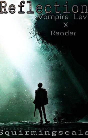 Reflected Vampire!Levi x Princess!Reader - squirmingseals - Wattpad