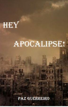 HEY APOCALIPSE! by Pazguerreiro