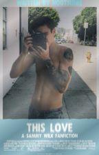 This Love • Sammy Wilk [2] by mxndeshawn