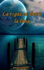 La Ragazza Dietro La Luna  by giadagrandolfi5