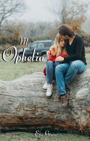 My Ophelia by SpilledInkScribe