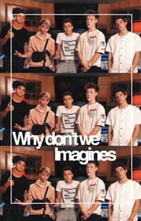 Why Dont We Imagines||Wattys2017 by -coffeemarais