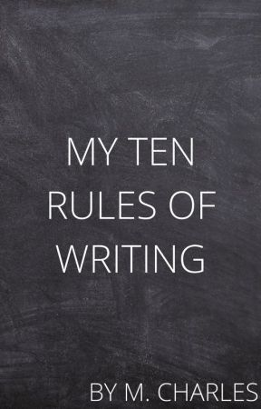My Ten Rules of Writing by M_Charles