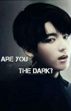 Are you afraid of the Dark? | OS #PersonStories by ALBulletproof