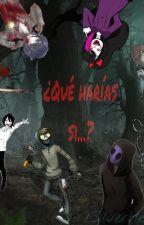 ¿Qué harias si..? | Creepypastas by 1SilverHeart1