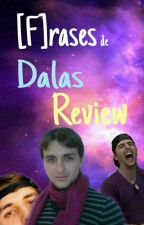 [F]rases de DalasReview  by vegaa04