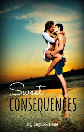 Sweet Consequences ✔ by pegicornelle