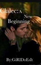 Clary Fairchild And Alec Lightwood:A New Beginning  by SupernaturalShipsSH