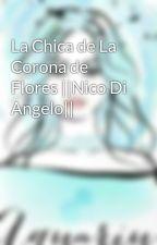 La Chica de La Corona de Flores ||Nico Di Angelo|| by _NicaBlack_