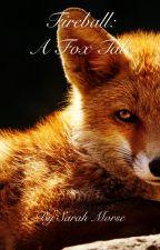 Fireball: A Fox Tale by Ten4Ever