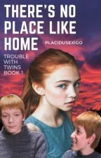 There's No Place Like Home - Trouble with Twins, Book 1 by placidusexigo