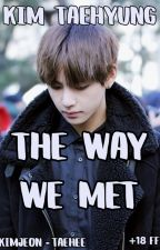 •The way we met• Kim TaeHyung x Reader by taehee1999