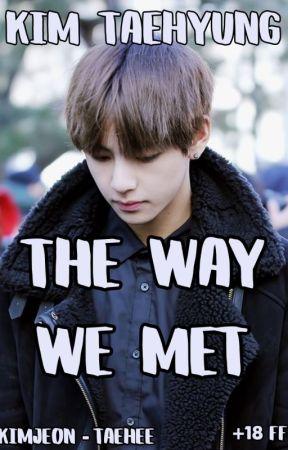 •The way we met• Kim TaeHyung x Reader by taehee1999