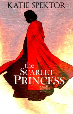The Scarlet Princess [A Seize the Day Novella] by KatieSpektor