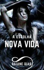 A Escolha Nova Vida. by Daianeddsouza
