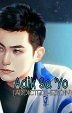 Adik Sa 'Yo (Addicted Heroin) [BoyXBoy] by TheQueenMotherHateu