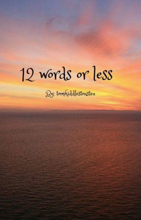 12 Words Or Less by tomhiddlestonstea