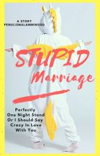 STUPID MARRIAGE  by penulismalamminggu