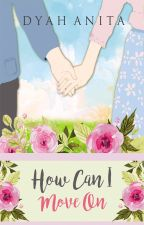 How Can I Move On? by dyahanitaprasetyo1