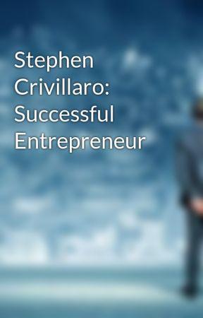 Stephen Crivillaro: Successful Entrepreneur by stephencrivillaro