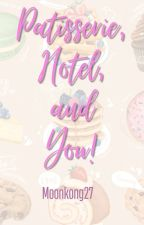 PATISSERIE, HOTEL AND YOU! (COMPLETED) by moonkong27