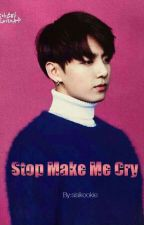 Stop Make Me Cry by jeonsisi