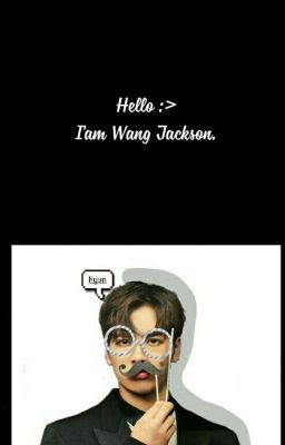 ( Series - AllSon) Wang JackSon là của chúng tôi.!