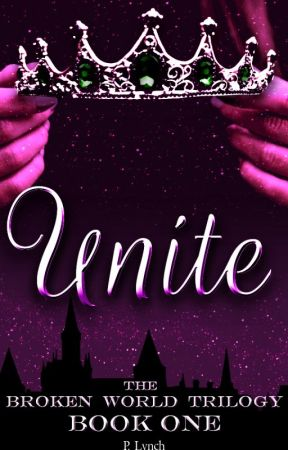 Unite (Broken World Trilogy) [Regular Updates!] Wattpad Featured! by lionobsession