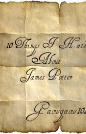 10 Things I Hate About James Potter {A James Potter One-Shot} by Kilitastic