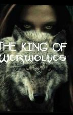 The King Of Werewolves by martybell1f3mine