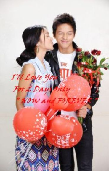 "I'll Love You For 2 Days Only ""Now And Forever"" Part2 by iMissYouAlvinSumobay"