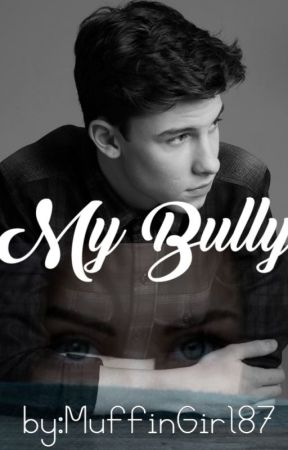 My bully~Shawn Mendes by MuffinGirl87