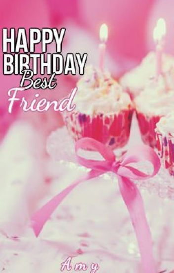 happy birthday best friend n h one shot αмy wattpad