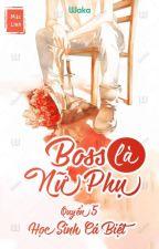 Boss là nữ phụ : Quyển 5 - Học sinh cá biệt by trinhhuyenmy