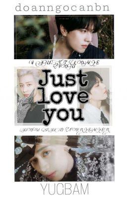 Đọc truyện (Hoàn)Just Love You - YugBam